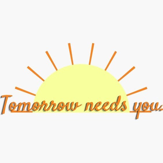 Tomorrow Needs You